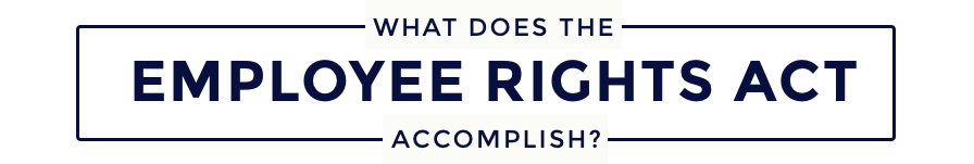 What Does the Employee Rights Act Accomplish?